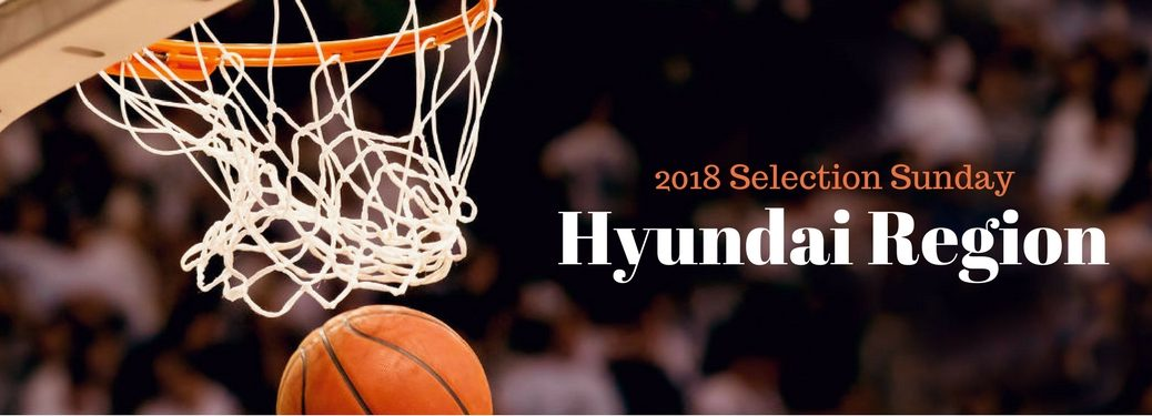 2018 Selection Sunday Hyundai Bracket, text on an image of a basketball going through the hoop