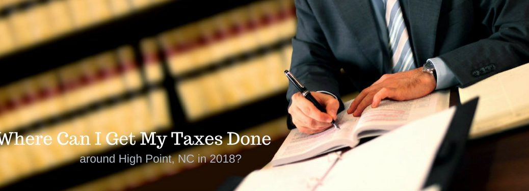 Where can I get My Taxes Done around High Point., NC in 2018, text on an image of a man writing in a ledger