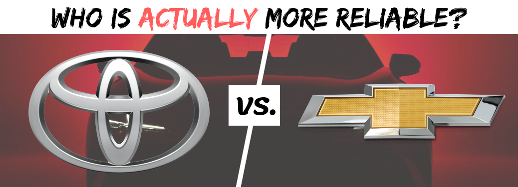 Is Chevy More Reliable than Toyota? New Chevrolet Ad Claims so, but Here's the Truth.