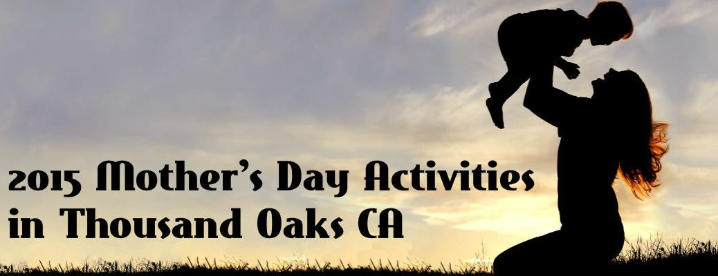 2015 Mother's Day Activities Thousand Oaks CA