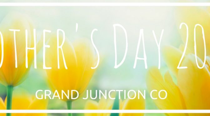 Mother's Day 2016 Brunch and Activities Grand Junction CO
