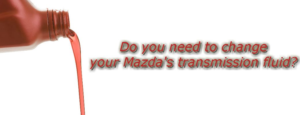 Do You Need to Change Transmission Fluid in a Mazda?