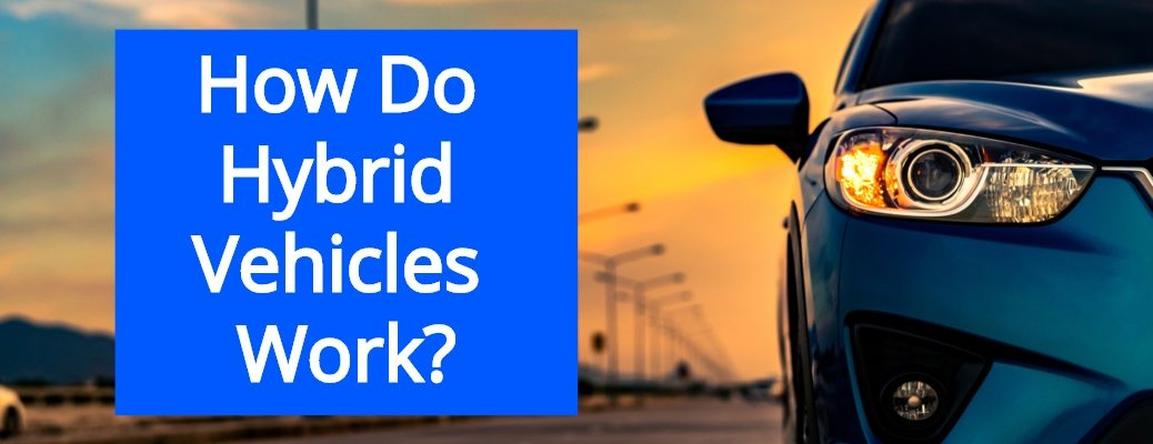 """Blue hybrid vehicle with """"How Do Hybrid Vehicles Work?"""" in white font against blue background"""