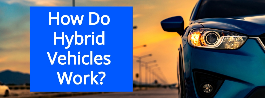 How Do Hybrid Vehicles Work?
