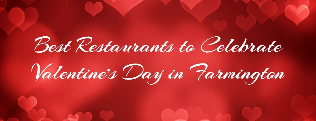 """Best Restaurants to Celebrate Valentine's Day in Farmington"" in white script against red hearts background"
