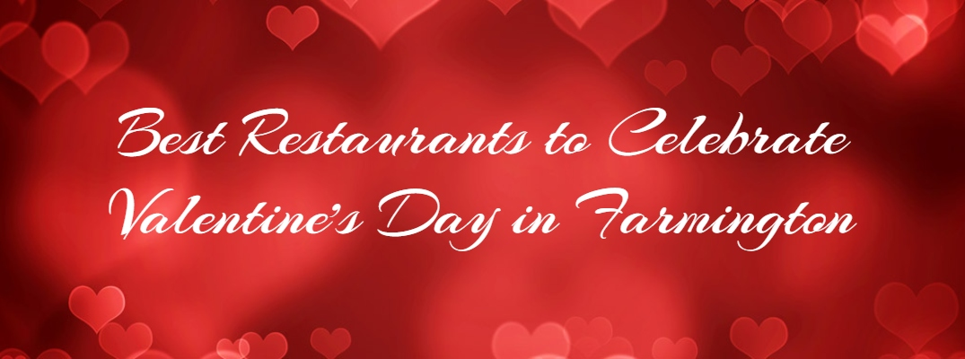 What are the Best Restaurants to Celebrate Valentine's Day 2019 in Farmington?