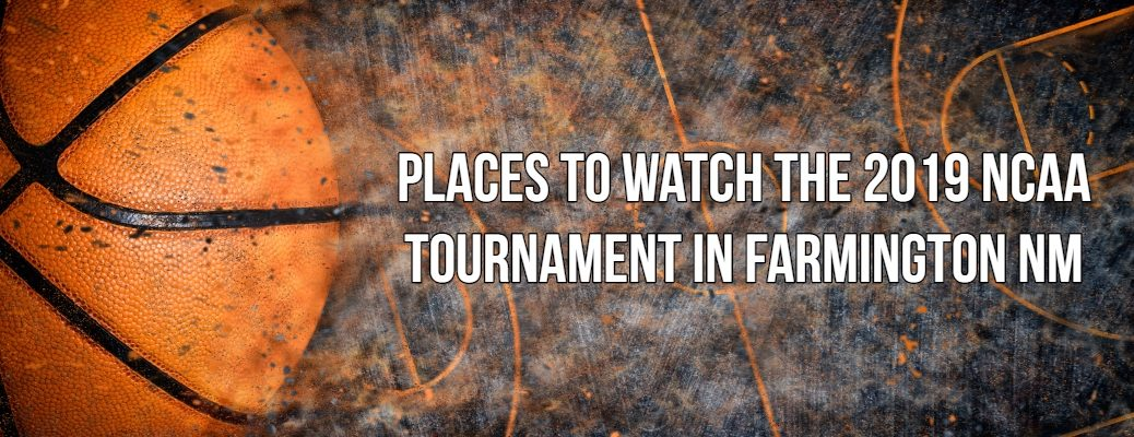 "Basketball banner with ""Places to Watch the 2019 NCAA Tournament in Farmington NM"" in white font"