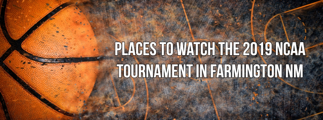 Where Can You Watch the 2019 NCAA Tournament in Farmington?