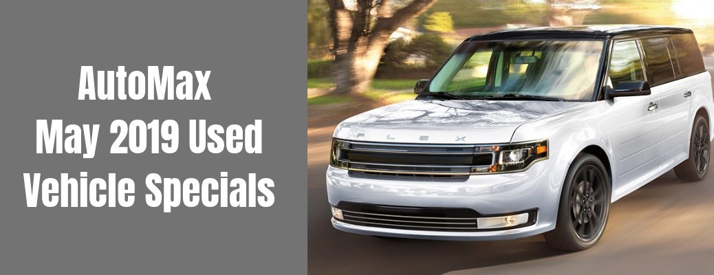 AutoMax May 2019 Used Vehicle Specials header banner with an image of a silver 2017 Ford Flex