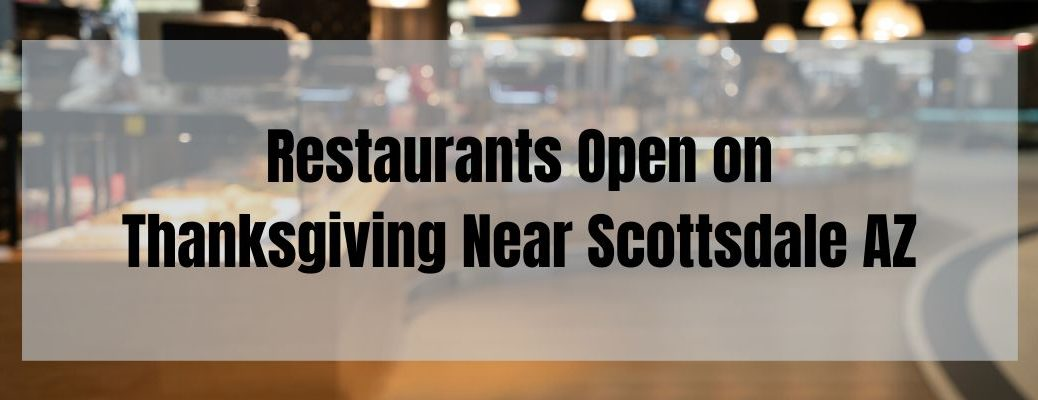 Restaurants Open on Thanksgiving Near Scottsdale AZ banner with a restaurant buffet in the background