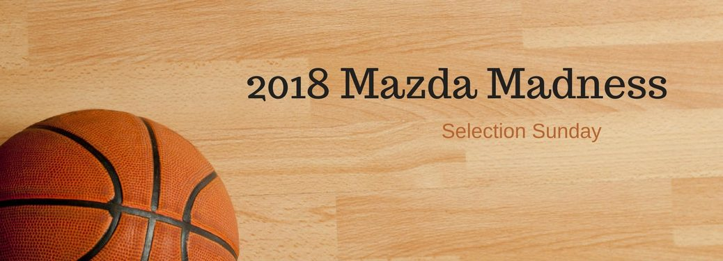 2018 Mazda Madness Selection Sunday, text on an image of a basketball on a basketball court