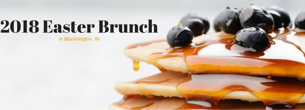 2018 Easter Brunch in Bloomington, IN, text on an image of pancakes topped with blueberries and syrup