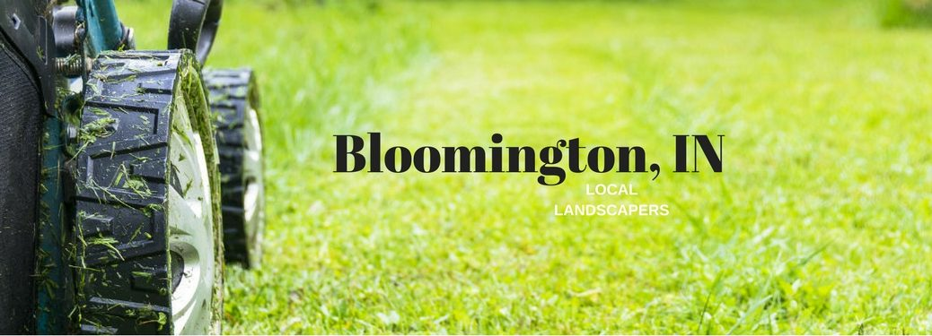 Bloomington, IN Landscapers, text on a closeup image of a lawnmower cutting grass