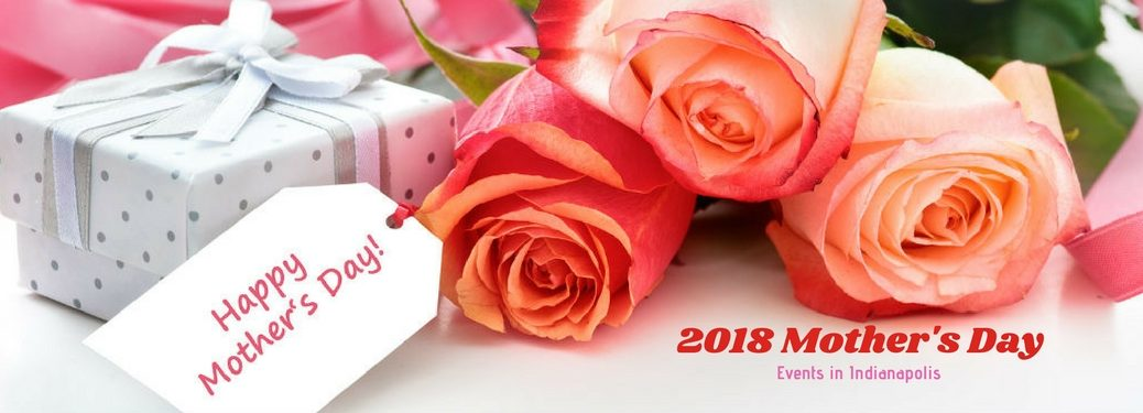 """2018 Mother's Day events in Indianapolis, text on an image of pink and red roses on a white table with a card reading """"Happy Mother's Day"""""""