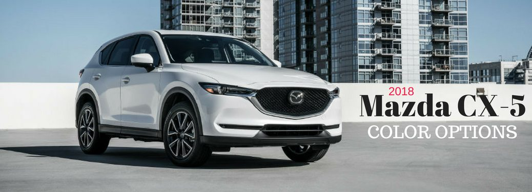 2018 Mazda CX-5 Color Options, text on an exterior image of a white 2018 Mazda CX-5