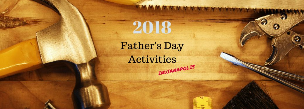 2018 Father's Day Activities Indianapolis, text on an image of tools laid out on a workbench