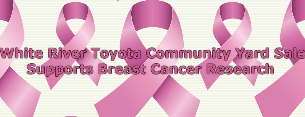 White Bcakground with Pink breast Cnacer Ribbons and White River Toyota Community Yard Sale Banner