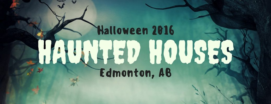 haunted houses 2016 near Edmonton AB