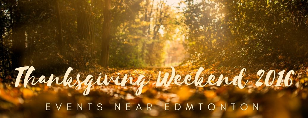 Thanksgiving Weekend 2016 events near Edmonton AB