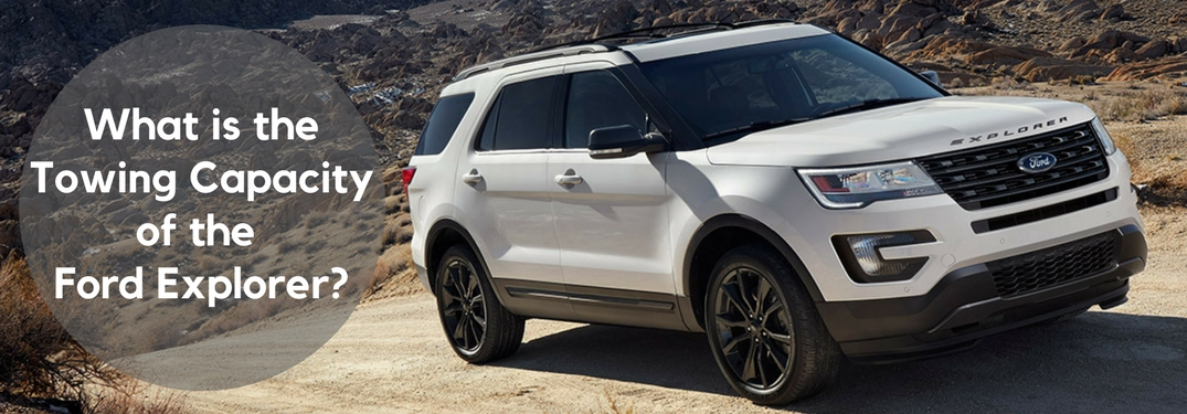 What Is The Towing Capacity Of The 2017 Ford Explorer