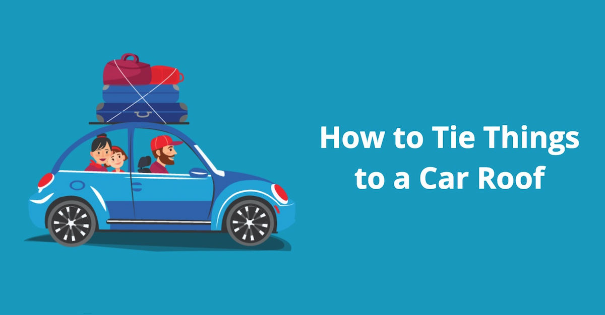 Securing Cargo on Top of Car - How to Tie Strap Things to Car Roof