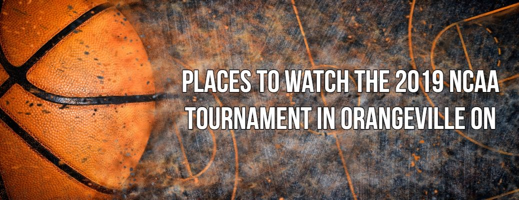 "Basketball banner with ""Places to Watch the 2019 NCAA Tournament in Orangeville ON"" in white font"
