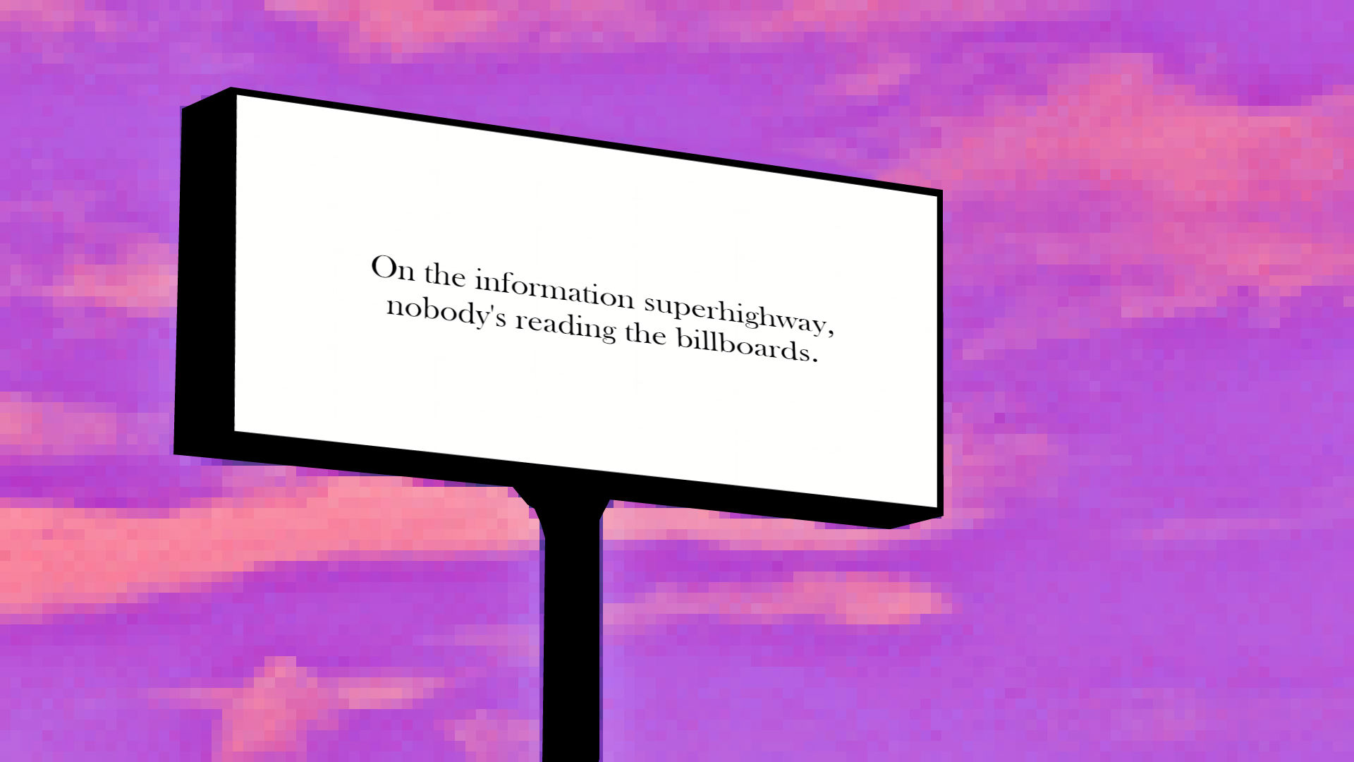 billboard with text: nobody reads billboards on the information superhighway