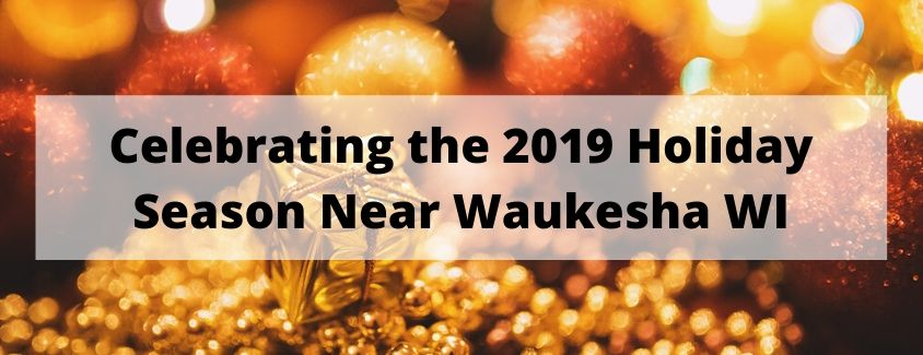 Celebrating the 2019 Holiday Season Near Waukesha WI banner with gold ornaments in the background
