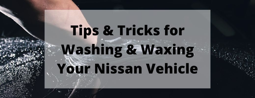 Tips and Tricks for Washing and Waxing Your Nissan Vehicle banner