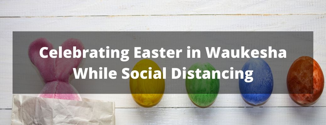 Celebrating Easter in Waukesha While Social Distancing banner with Easter eggs in the background