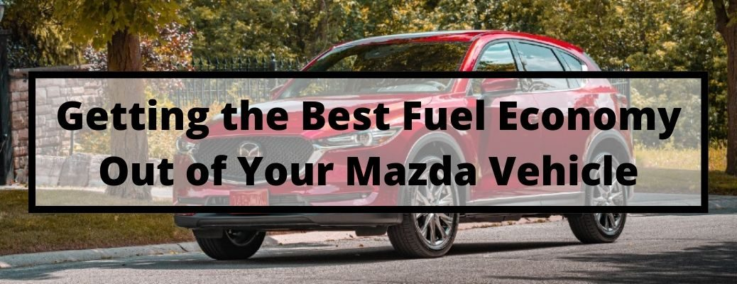 Getting the Best Fuel Economy Out of Your Mazda Vehicle with a 2020 Mazda CX-5 in the background