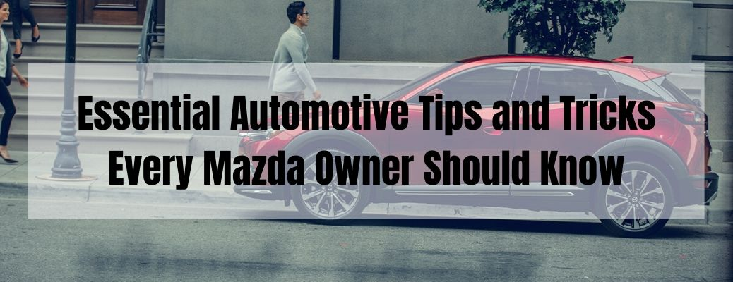 Essential Automotive Tips and Tricks Every Mazda Owner Should Know