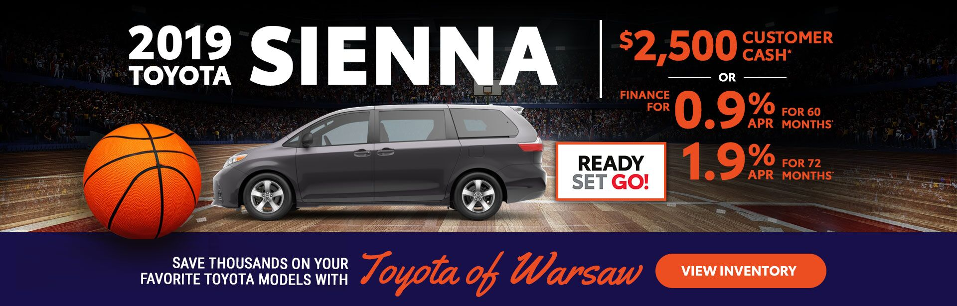 2019 Sienna: $2,000 customer cash or 0.9% APR for 60 months/1.9% APR for 72 months
