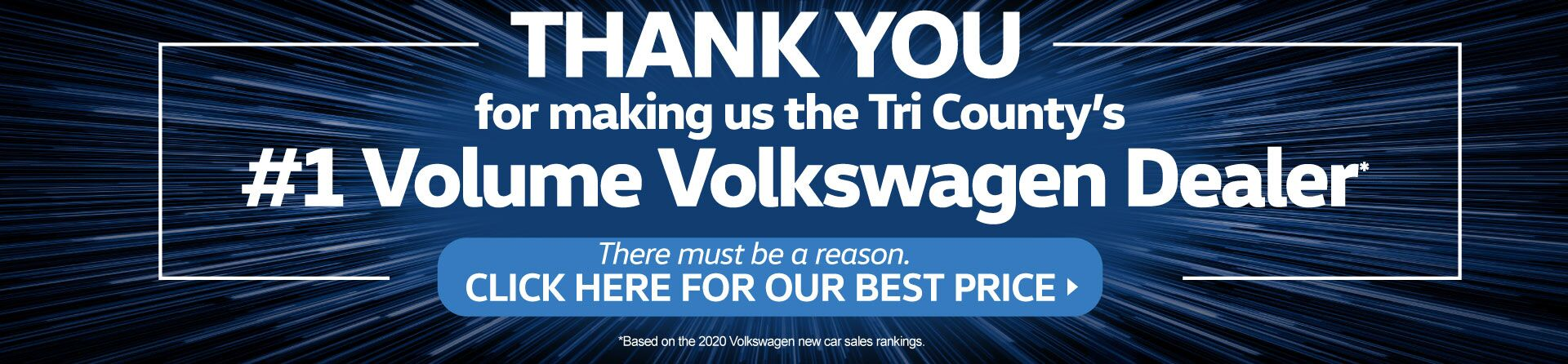 Thank You for making us the Tri County's #1 Volume Volkswagen Dealer