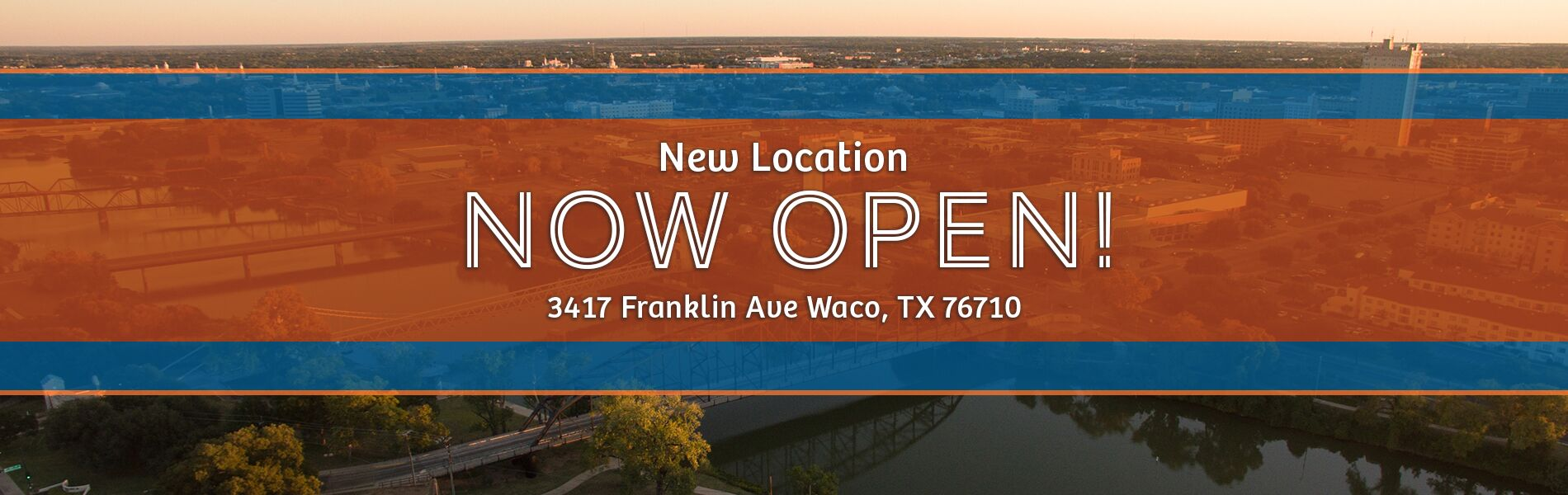 Waco Location Now Open