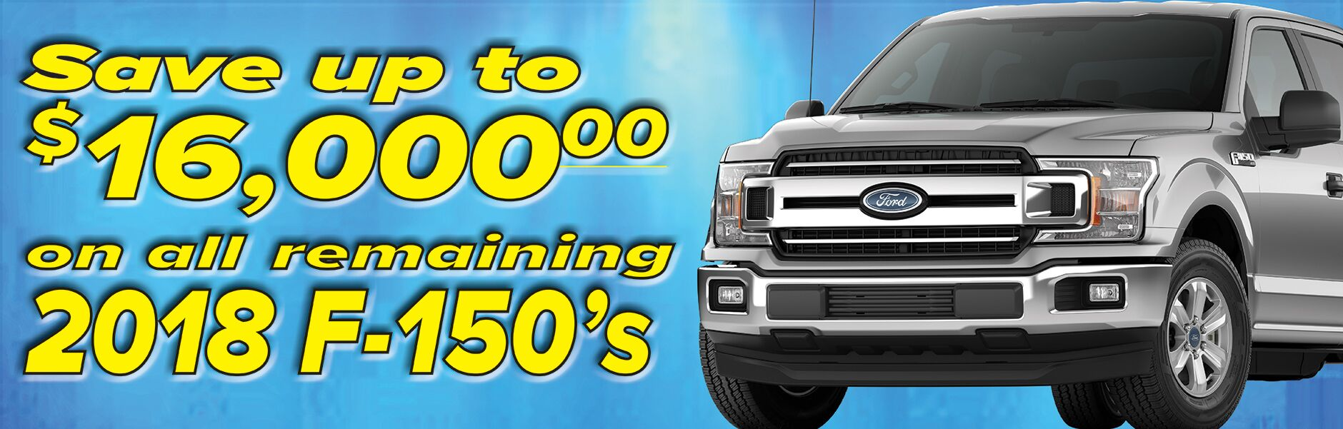 Save Up To $16,000 on all Remaining 2018 F-150s