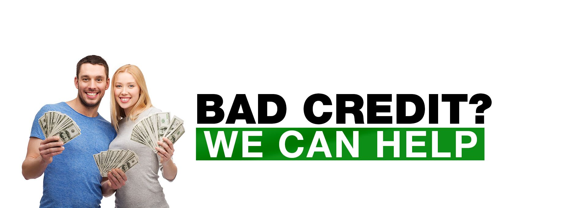 Bad Credit? We Can Help.