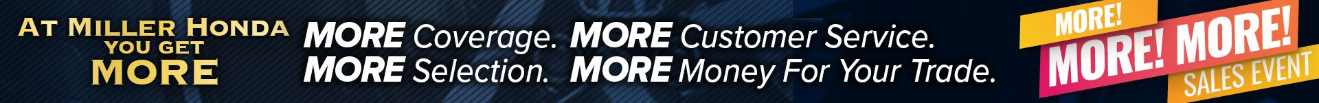 More, More, More at Miller Honda