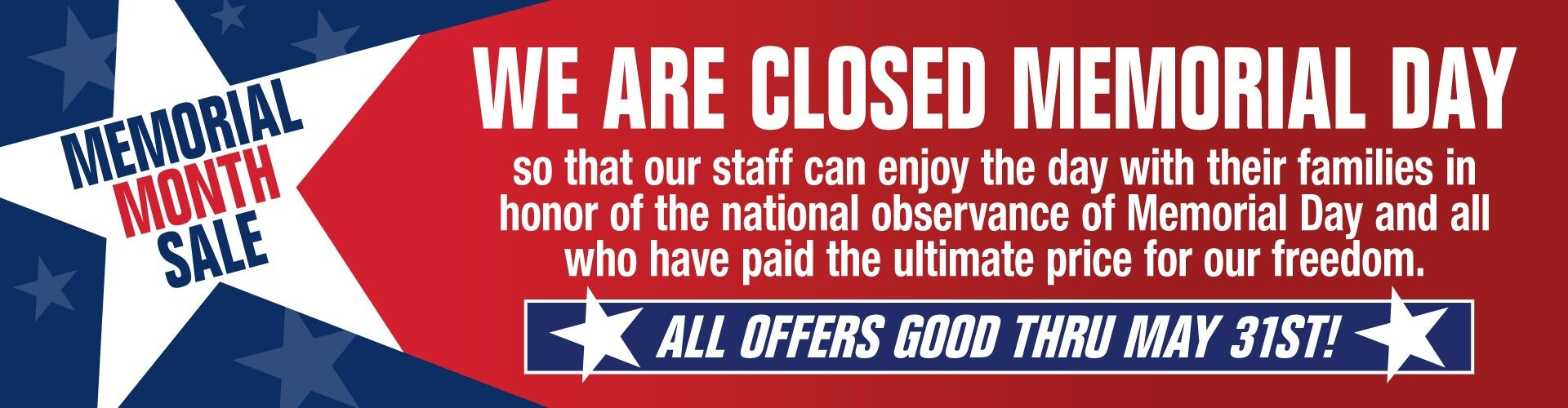 We are Closed to honor Memorial Day