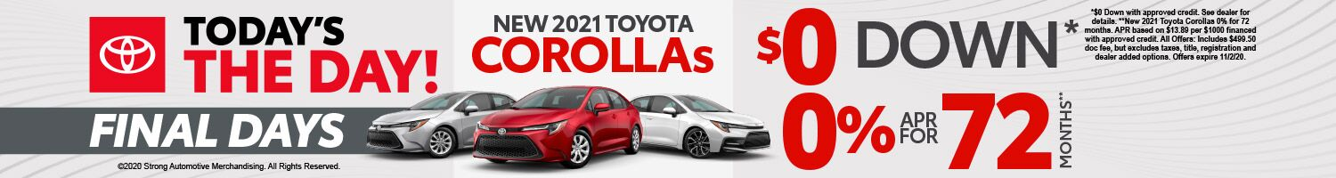 TODAY'S THE DAY FINAL DAYS NEW 2021 COROLLAS $0 DOWN*