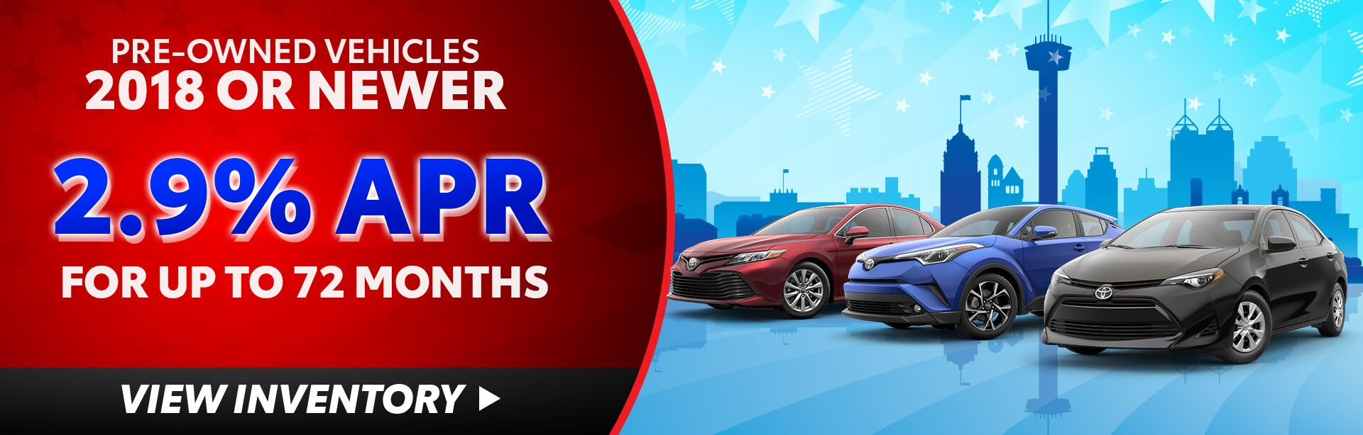 As Low as 2.9% APR for Up to 72 Months on Used Vehicles 2018 or Newer!