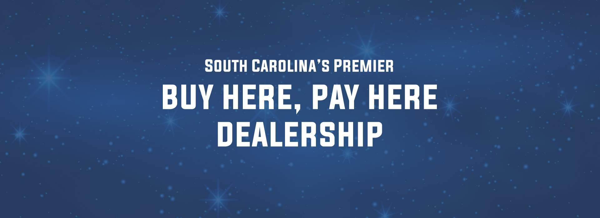 South Carolina's Premier Buy Here, Pay Here Dealership