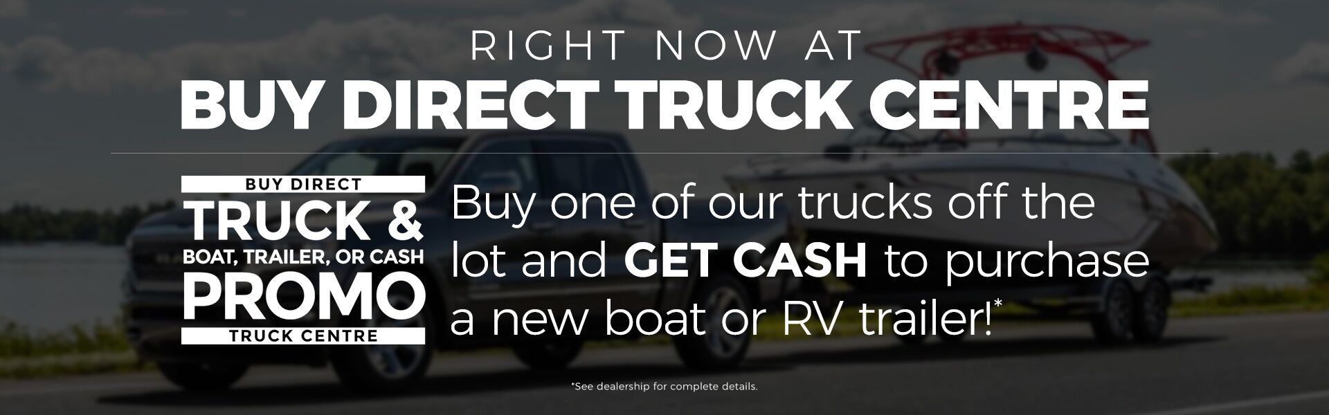 Truck & boat, trailer, or cash promo