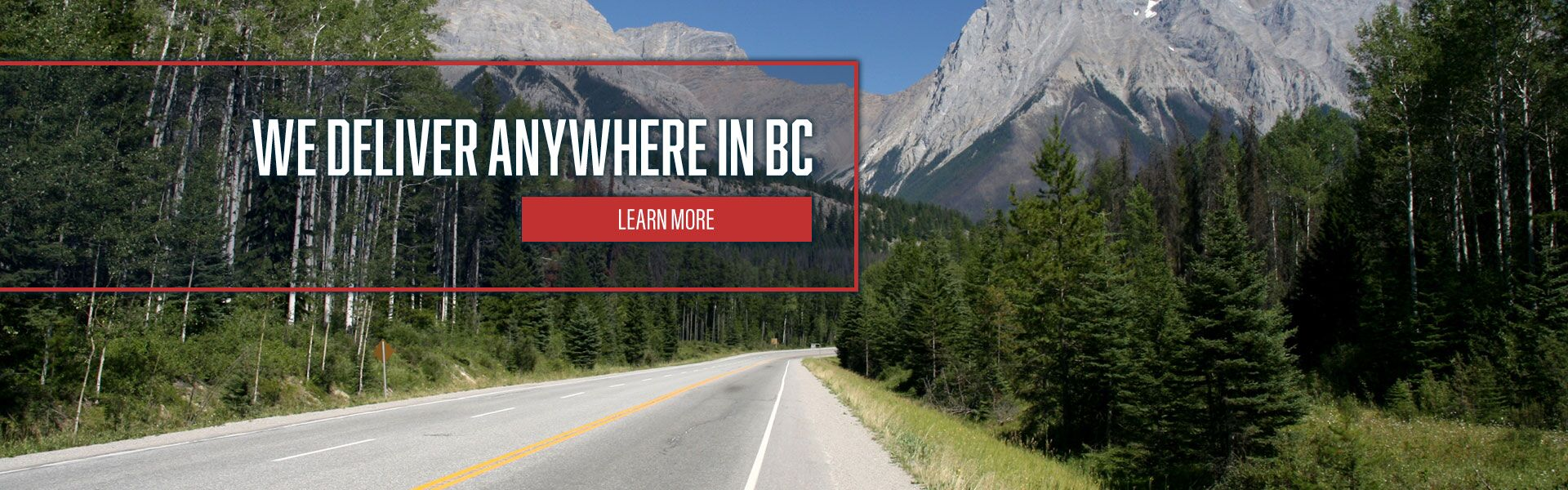We Deliver Anywhere in BC