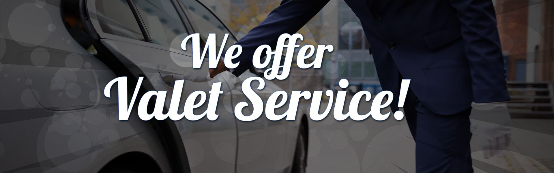 We Offer Valet Service