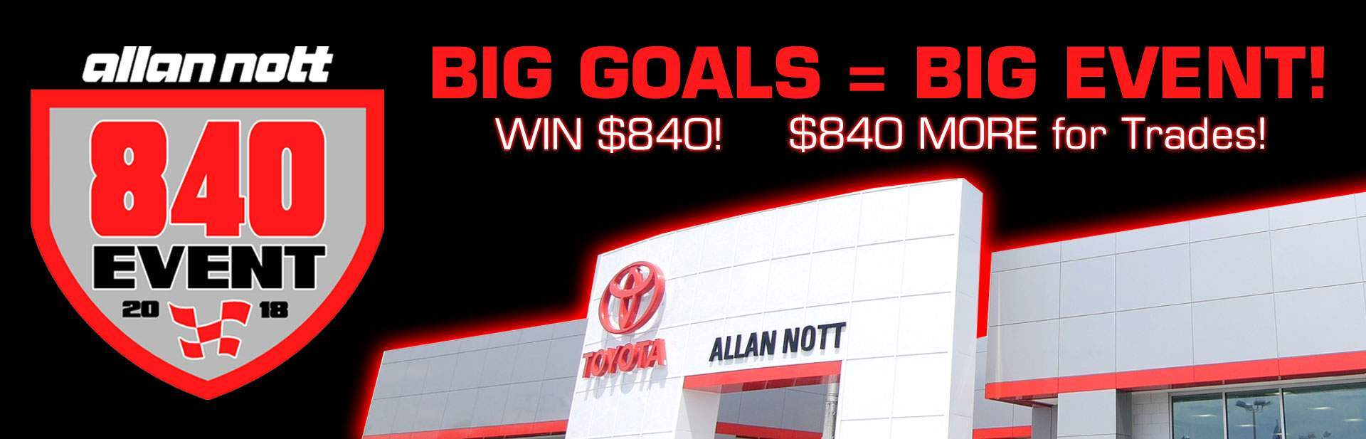 The 840 Event is going on NOW at Allan Nott Toyota!