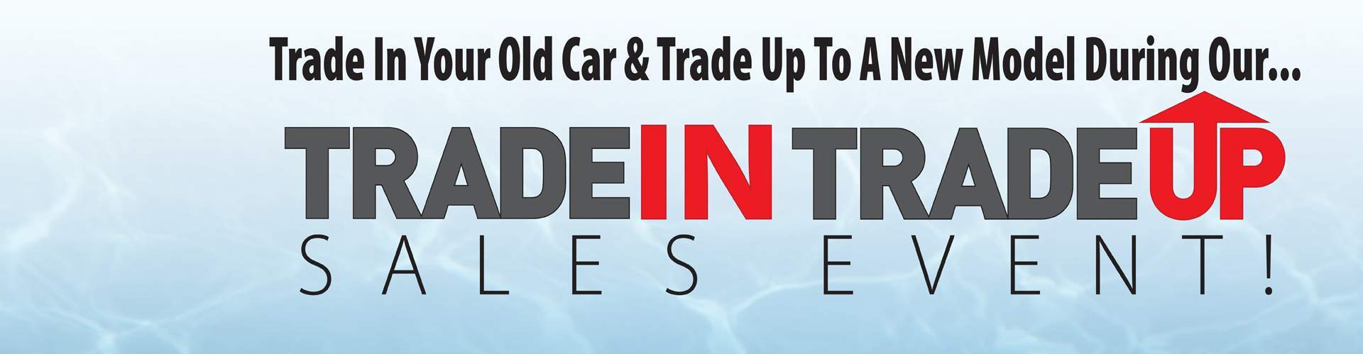 Trade-In Trade-Up Sales Event!