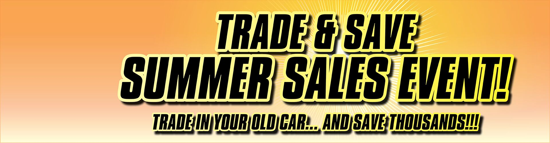 Summer Sales Event! - Trade In Your Old Car!