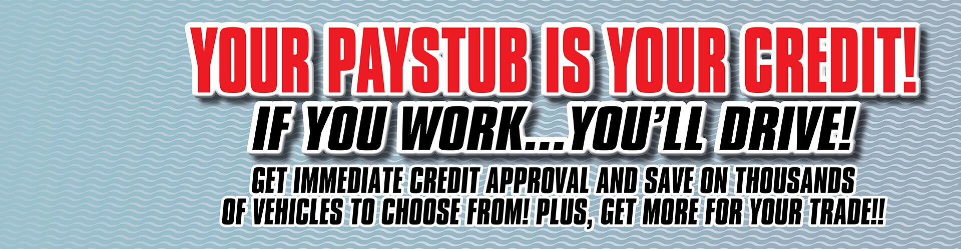 Your Paystub Is Your Credit! - Trade In Your Old Car!