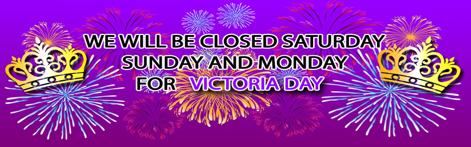 Closed Victoria Day Long Weekend